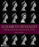 img - for Elizabeth Revealed: 500 Facts About The Queen and Her World book / textbook / text book