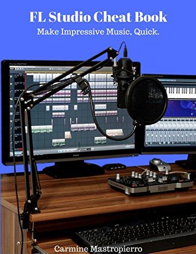 FL Studio Cheatbook - Make Impressive Music, Quick: Mixing, Mastering, Workflow, Plugins, And More