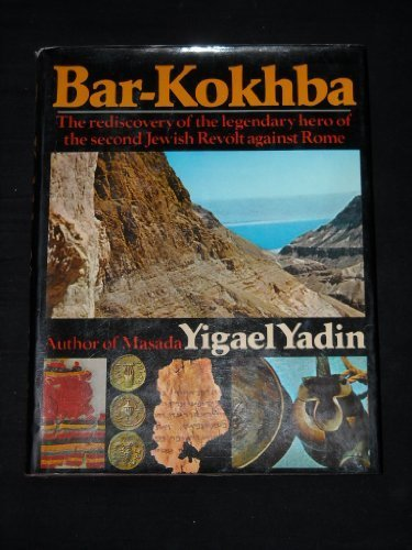 Bar-Kokhba: Tthe rediscovery of the legendary hero of the second Jewish Revolt against Rome