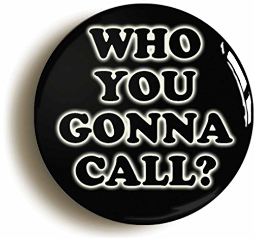 Who You Gonna Call Button Pin (Size Is 1inch Diameter) Retro Eighties (Ghostbuster Accessories)