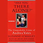 Are You There Alone?: The Unspeakable Crime of Andrea Yates | Suzanne O'Malley