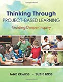 Thinking Through Project-Based Learning: Guiding Deeper Inquiry
