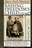 img - for Raising Freedom's Child: Black Children and Visions of the Future after Slavery (American History and Culture) by Mary Niall Mitchell (2010-04-09) book / textbook / text book