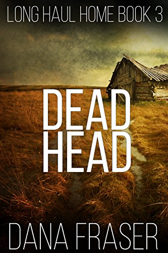 Dead Head (A Post-Apocalyptic Homestead Thriller) (Long Haul Home Book 3) by [Fraser, Dana]