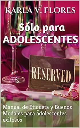 Sólo para ADOLESCENTES: Manual de Etiqueta y Buenos
