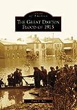 The Great Dayton Flood of 1913 (Images of America: Ohio)