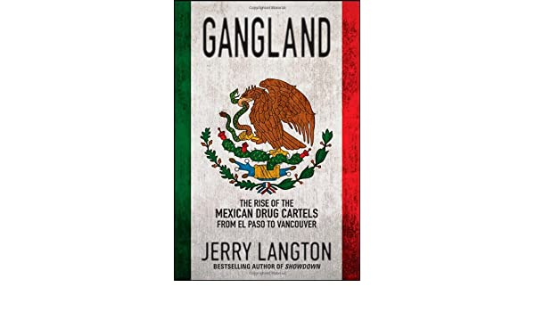 Gangland: The Rise of the Mexican Drug Cartels from El Paso ...