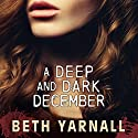 A Deep and Dark December Audiobook by Beth Yarnall Narrated by Steven Barnett