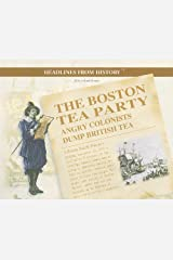 The Boston Tea Party: Angry Colonists Dump British Tea (Headlines from History) Paperback
