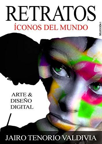 RETRATOS ICONOS DEL MUNDO SELECCIÓN 1 (Spanish Edition) by [VALDIVIA, JAIRO TENORIO