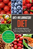 img - for Anti-Inflammatory Diet: The Ultimate Beginner s Guide to Ending Inflammation and Living a Pain-Free Life book / textbook / text book