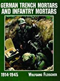 img - for German Trench Mortars & Infantry Mortars 1914-1945 (Schiffer Military/Aviation History) book / textbook / text book