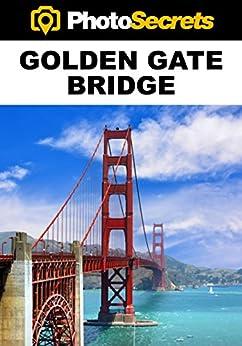 PhotoSecrets Golden Gate Bridge: A Photographer's Guide