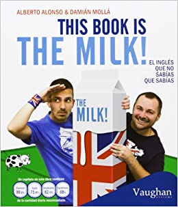 This book is the milk!: El inglés que no sabías que sabías: Amazon.es: Damián Mollá, Alberto Alonso: Libros