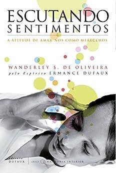 Escutando sentimentos: A atitude amar-nos como merecemos (Harmonia interior) por [Oliveira, Wanderley]