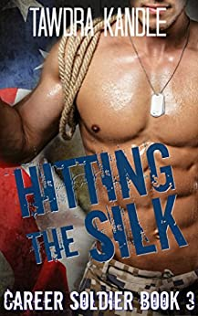 Hitting the Silk: A Career Soldier Military Romance by [Kandle, Tawdra]