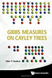 Gibbs Measures on Cayley Trees, Utkir A. Rozikov, 9814513377