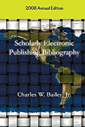 Scholarly Electronic Publishing Bibliography: 2008 Annual Edition