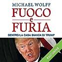 Fuoco e furia: Dentro la Casa Bianca di Trump Hörbuch von Michael Wolff Gesprochen von: Roberto Pompili