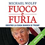 Fuoco e furia: Dentro la Casa Bianca di Trump   Michael Wolff