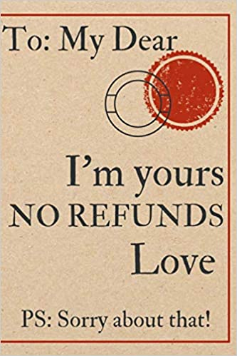 I M Yours No Refunds Funny Humourous Cheeky Naughty Valentines Galentines Day Notebook Journal Gifts For Her Girlfriend Wife Him Interior At Each Page Valentines Books Press Funny Valentines