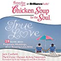 Chicken Soup for the Soul: True Love - 29 Stories about Proposals, Weddings, and Keeping Love Alive Audiobook by Jack Canfield, Mark Victor Hansen, Amy Newmark, Kristi Yamaguchi, Bret Hedican, Dan John Miller Narrated by Sherri Slater