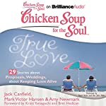 Chicken Soup for the Soul: True Love - 29 Stories about Proposals, Weddings, and Keeping Love Alive | Jack Canfield,Mark Victor Hansen,Amy Newmark,Kristi Yamaguchi,Bret Hedican,Dan John Miller