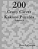 200 Crazy Clever Kakuro Puzzles - Volume 8, Dave LeCompte, 0557358507