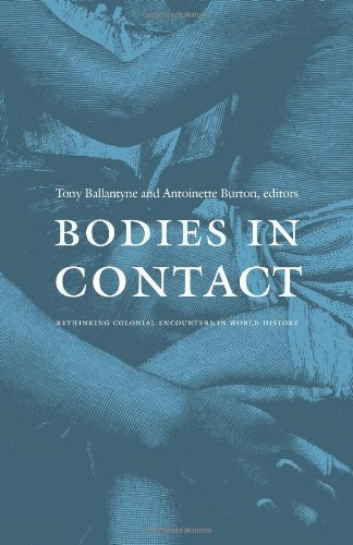 Bodies in Contact: Rethinking Colonial Encounters in World History by Tony Ballantyne (2005-01-31)