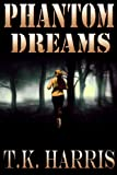 Phantom Dreams, T. K. Harris, 0615827829