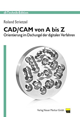 CAD/CAM von A bis Z: Orientierung im Dschungel der digitalen Verfahren Taschenbuch – 4. März 2015 Roland Strietzel Neuer Merkur 3954090228 CAD - Computer Aided Design