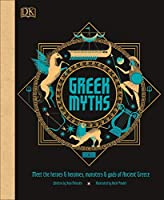 Greek Myths: Meet the heroes and heroines, monsters and gods of Ancient Greece