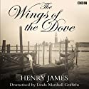 The Wings of the Dove (Dramatised) Radio/TV Program by Henry James, Linda Marshall Griff (dramatisation) Narrated by Lyndsey Marshal