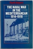 The Naval War in the Mediterranean, 1914-1918, Paul G. Halpern, 0870214489