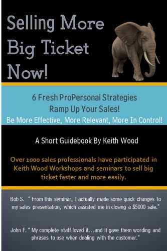 Selling More Big Ticket Now!: 6 Fresh ProPersonal Strategies Ramp Up Your Sales!