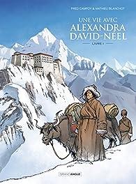 Une vie avec Alexandra David-Néel, tome 1 par Frédéric Campoy