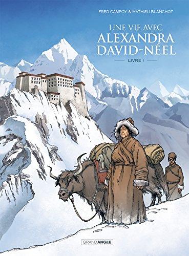 Une vie avec Alexandra David-Néel 1