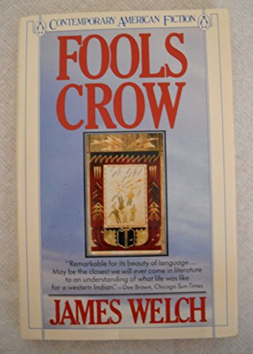 Fools Crow: a Novel. [Story about the Lone Eaters, a Small Band of Pikuni (Blackfeet) in the Two Medicine Territory of Montana,1870].