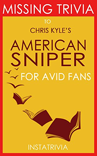 Trivia: American Sniper by Chris Kyle (Trivia-On-Books): The Avid Fan's Trivia Guide