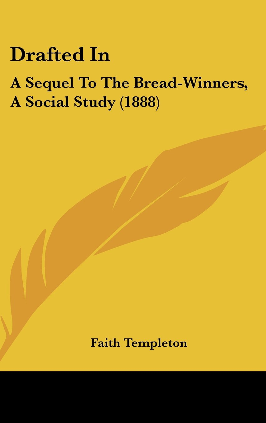 Download Drafted in: A Sequel to the Bread-Winners, a Social Study (1888) pdf epub