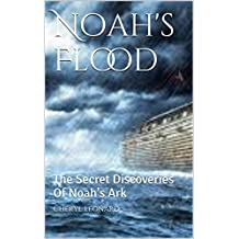 Noah's Flood: The Secret Discoveries Of Noah's Ark