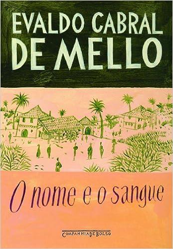 O Nome e o Sangue - Uma Parabola Genealogica no Pernambuco Colonial - Ed. De Bolso (Em Portugues do Brasil): Evaldo Cabral de Mello: 9788535913972: ...