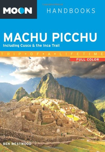 Moon Machu Picchu: Including Cusco & the Inca Trail (Moon Handbooks)