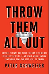 Throw Them All Out: How Politicians and Their Friends Get Rich Off Insider Stock Tips, Land Deals, and Cronyism That Would Send the Rest of Us to Prison Hardcover