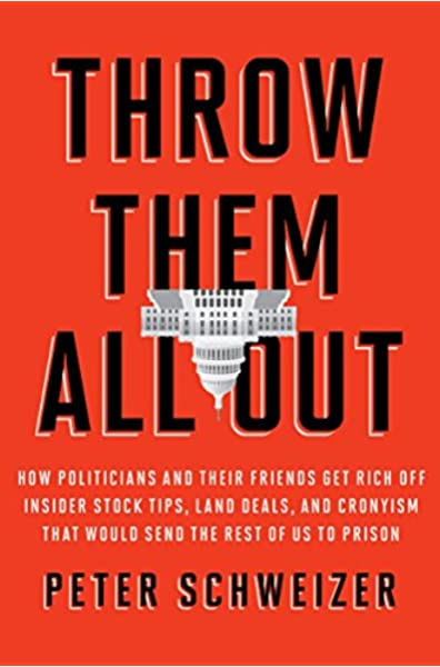 Throw Them All Out How Politicians And Their Friends Get Rich Off Insider Stock Tips Land Deals And Cronyism That Would Send The Rest Of Us To Prison Schweizer Peter 0884617127066 Amazon Com