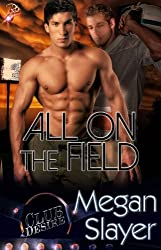 All On the Field by Megan Slayer: Club Desire Series, Book Three