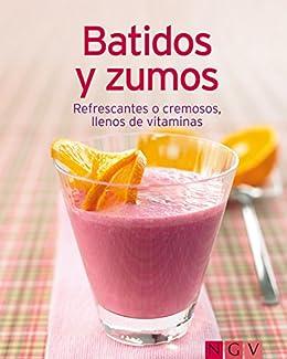 Batidos y zumos: Nuestras 100 mejores recetas en un solo libro (Spanish Edition)