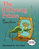 The Pollywog Prince, Lance Nevis, 0985014288