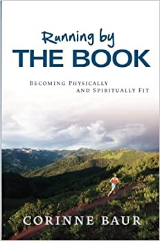 Running by The Book: Becoming Physically and Spiritually Fit by Corinne Baur (2011-12-10)