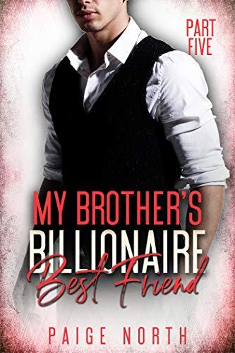My Brother's Billionaire Best Friend (Part Five)